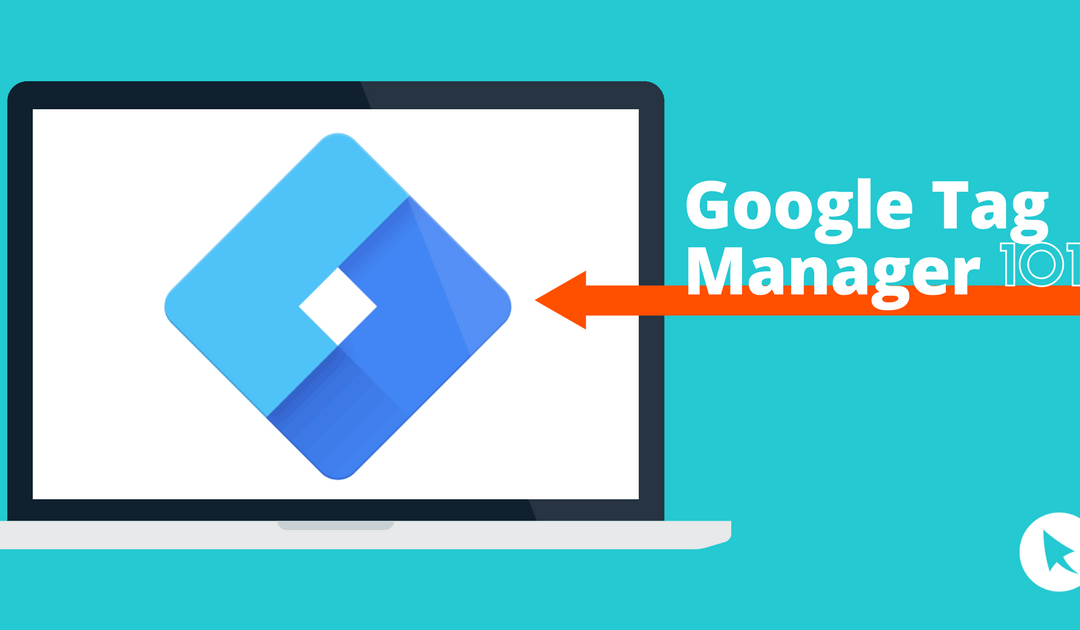 Google Tag Manager 101 for Retailers