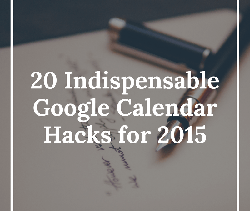 20 Indispensable Google Calendar Hacks