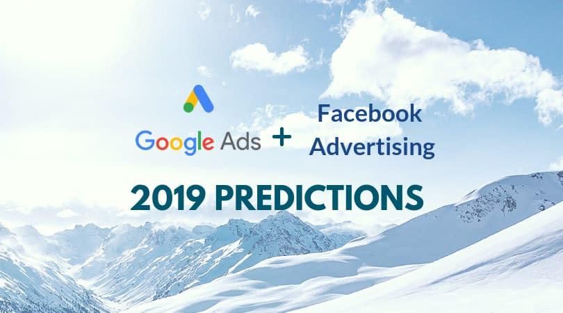 google ads facebook advertising 2019 predictions