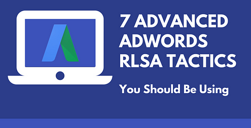 7 advanced adwords rlsa tactics cpc strategy