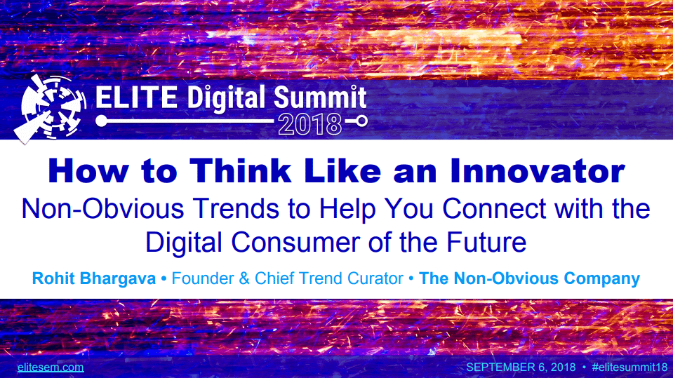 KEYNOTE: How To Think Like An Innovator: Non-Obvious Trends To Help You Connect with The Digital Consumer Of The Future