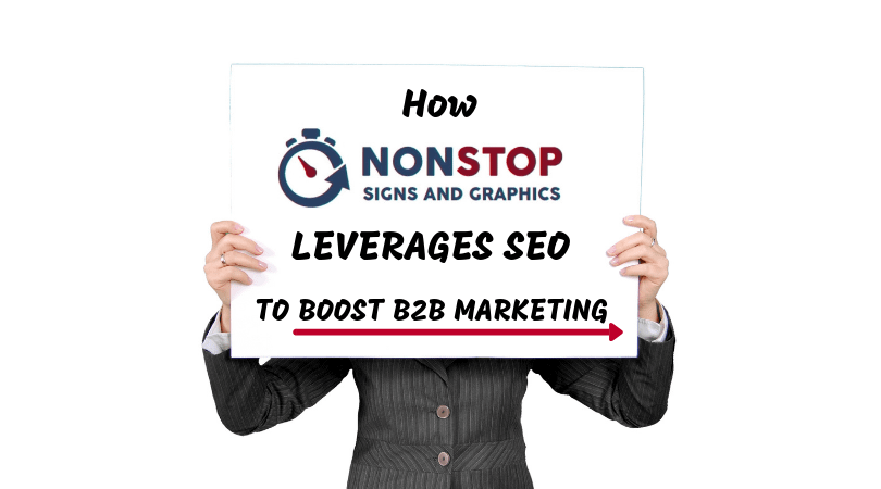 how nonstop signs leverages seo to boost b2b marketing