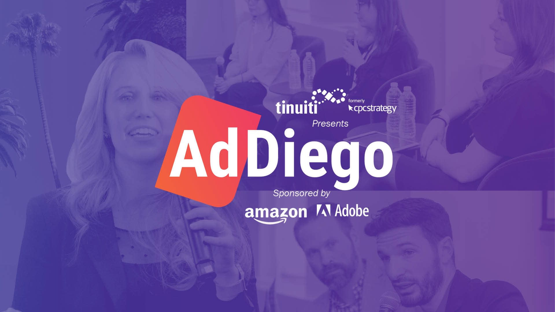 Tinuiti, formerly CPC Strategy, presents: AdDiego 2019 | sponsored by Amazon and Adobe