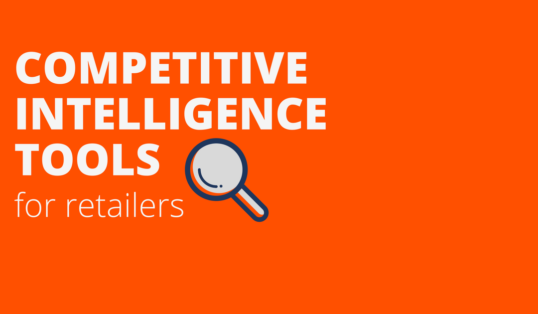 5 Must Have Competitive Intelligence Tools for Retailers